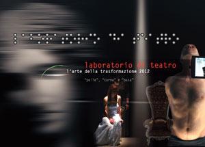 """L'Arte della trasformazione 2012: """"pelle"""", """"carne"""" e """"ossa"""" - laboratorio di teatro"""